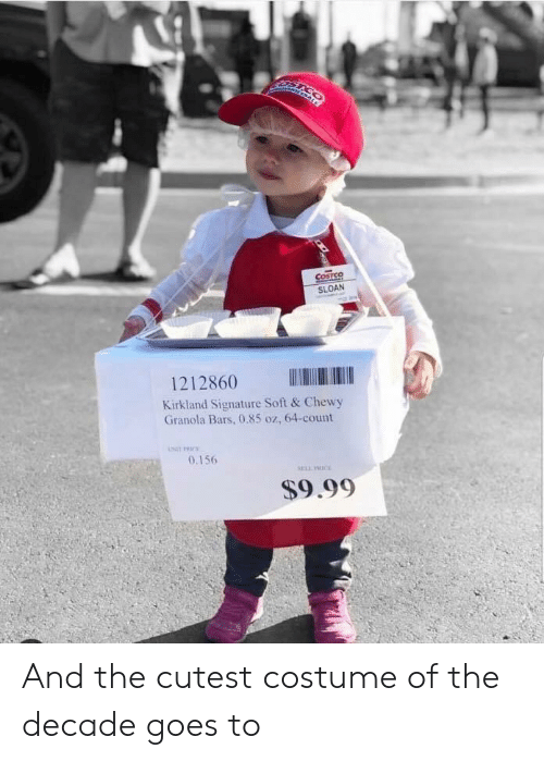 sloan: COSTSQ  SLOAN  1212860  Kirkland Signature Soft & Chewy  Granola Bars, 0.85 oz, 64-count  0.156  $9.99 And the cutest costume of the decade goes to