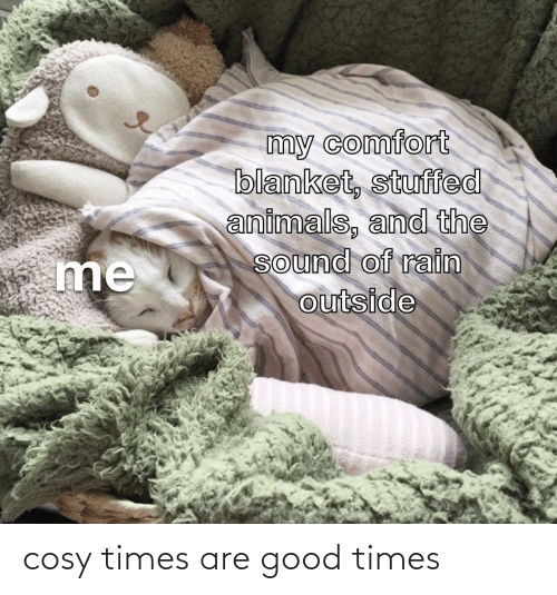 times: cosy times are good times