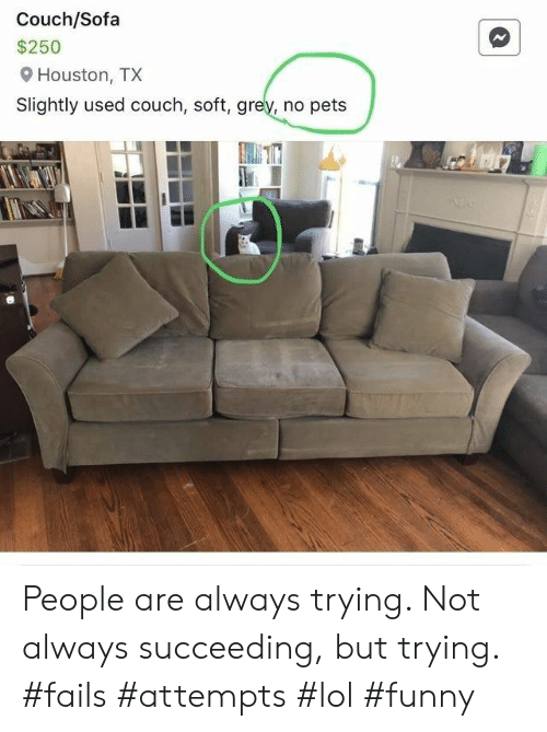 Lol Funny: Couch/Sofa  $250  Houston, TX  Slightly used couch, soft, grey, no pets People are always trying. Not always succeeding, but trying. #fails #attempts #lol #funny