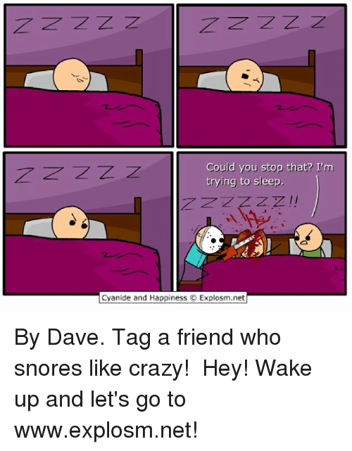 You Stop That: Could you stop that? I'm  trying to sleep.  7 77  Cyanide and Happiness  O Explosm.net By Dave. Tag a friend who snores like crazy!⠀ ⠀ Hey! Wake up and let's go to www.explosm.net!