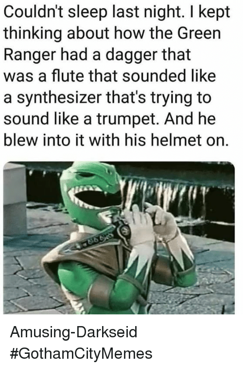 Darkseid, Sleep, and Comics: Couldn't sleep last night. I kept  thinking about how the Green  Ranger had a dagger that  was a flute that sounded like  a synthesizer that's trying to  sound like a trumpet. And he  blew into it with his helmet on. Amusing-Darkseid #GothamCityMemes