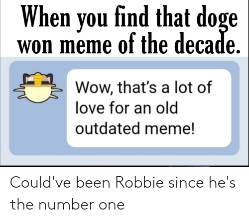 Robbie: Could've been Robbie since he's the number one