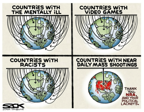 Racists: COUNTRIES WITH  THE MENTALLY iLL  COUNTRIES WITH  VIDEO GAMES  COUNTRIES WITH NEAR  DAILY MASS SHOOTINGS  COUNTRIES WITH  RACISTS  THANK  YOU  NRA,  AND YOUR  POLITICAL  LACKEYS.  STAR TRIBUNE