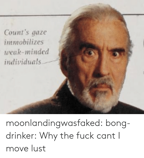 Tumblr, Blog, and Bong: Count's gaze  immobilizes  weak-minded  individuals moonlandingwasfaked: bong-drinker:  Why the fuck cant I move   lust