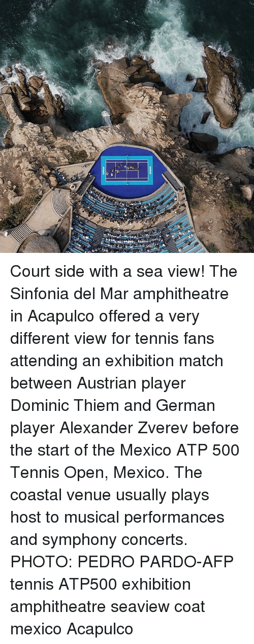 atp: Court side with a sea view! The Sinfonia del Mar amphitheatre in Acapulco offered a very different view for tennis fans attending an exhibition match between Austrian player Dominic Thiem and German player Alexander Zverev before the start of the Mexico ATP 500 Tennis Open, Mexico. The coastal venue usually plays host to musical performances and symphony concerts. PHOTO: PEDRO PARDO-AFP tennis ATP500 exhibition amphitheatre seaview coat mexico Acapulco