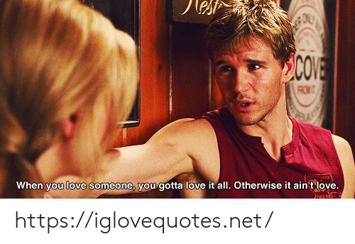 otherwise: COVE  When you love someone, you gotta love it all. Otherwise it ain't love. https://iglovequotes.net/