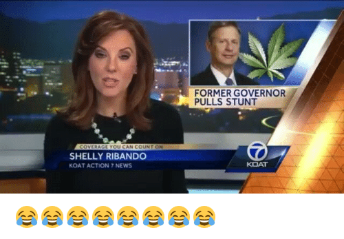 Memes, 🤖, and Governor: COVERAGE YOU CAN COUNT  SHELLY RIBANDO  KOAT ACTION 7 NEWS  FORMER GOVERNOR  PULLS STUNT  KOAT 😂😂😂😂😂😂😂😂