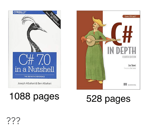 manning: Coves Cf 6 and7  7th Edition  O'REILLY  IN DEPTH  FOURTH EDITION  C#7.0  Jon Skeet  in a Nutshell  THE DEFINITIVE REFERENCE  MANNING  Joseph Albahari & Ben Albahari  528 pages  1088 pages  Covers .NET Standard 2 ???