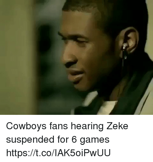 Dallas Cowboys, Memes, and Games: Cowboys fans hearing Zeke suspended for 6 games https://t.co/IAK5oiPwUU