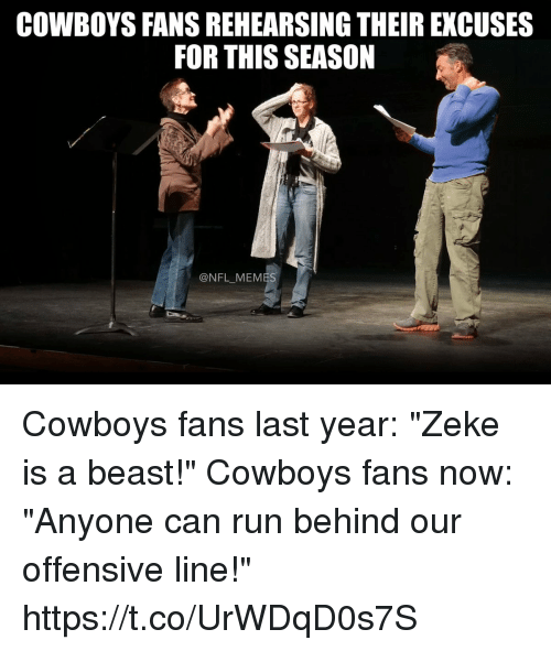 "Dallas Cowboys, Football, and Meme: COWBOYS FANS REHEARSING THEIR EXCUSES  FOR THIS SEASON  @NFL_MEME Cowboys fans last year: ""Zeke is a beast!""  Cowboys fans now: ""Anyone can run behind our offensive line!"" https://t.co/UrWDqD0s7S"