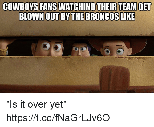 "Dallas Cowboys, Football, and Nfl: COWBOYS FANS WATCHING THEIR TEAMGET  BLOWN OUT BY THE BRONCOS LIKE ""Is it over yet"" https://t.co/fNaGrLJv6O"