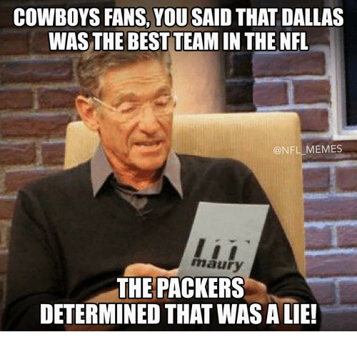 Ali, Maury, and Memes: COWBOYS FANS, YOU SAID THAT DALLAS  WAS THE BEST TEAM IN THE NFL  NFL MEMES  maury  THE PACKERS  DETERMINED THAT WAS ALIE!
