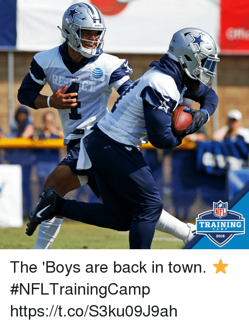 Dallas Cowboys, Memes, and Nfl: COWBOYS  NFL  TRAINING  C A M P  2018 The 'Boys are back in town. ⭐ #NFLTrainingCamp https://t.co/S3ku09J9ah
