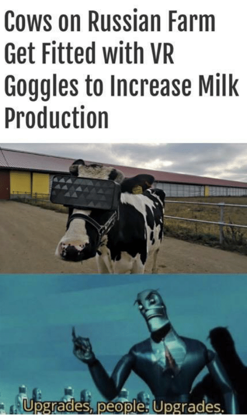 Production: Cows on Russian Farm  Get Fitted with VR  Goggles to Increase Milk  Production  Upgrades, people: Upgrades.  Te