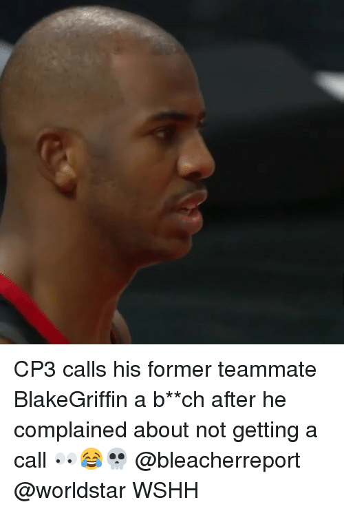Memes, Worldstar, and Wshh: CP3 calls his former teammate BlakeGriffin a b**ch after he complained about not getting a call 👀😂💀 @bleacherreport @worldstar WSHH
