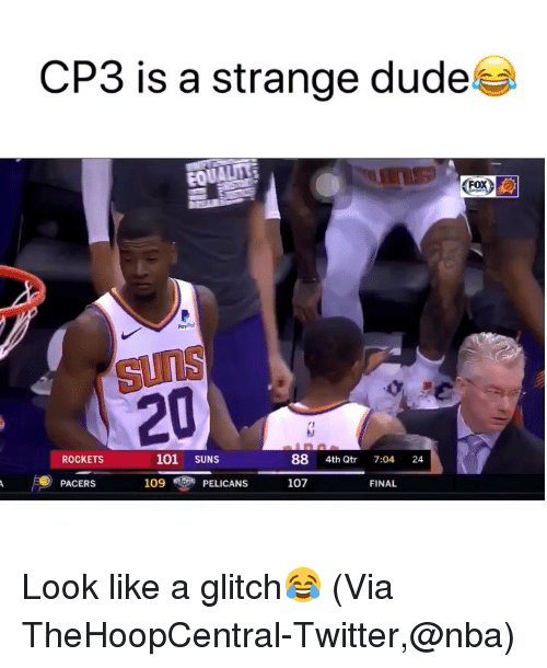 Basketball, Dude, and Nba: CP3 is a strange dude  suns  20  ROCKETS  101 SUNS  88 4th Qtr 7:04 24  PACERS  109PELICANS  107  FINAL Look like a glitch😂 (Via ‪TheHoopCentral‬-Twitter,@nba)