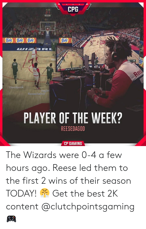 Best, Today, and Wizards: CPG  39  Pio  40  20  addynick  Ch  ReeseDaGod  PLAYER OF THE WEEK?  REESEDAGOD  CP GAMINDG The Wizards were 0-4 a few hours ago. Reese led them to the first 2 wins of their season TODAY! 😤 Get the best 2K content @clutchpointsgaming 🎮