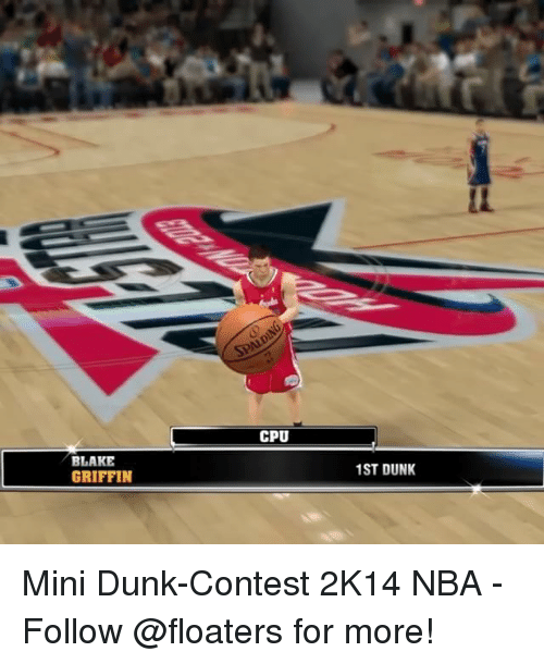 Conteste: CPU  BLAK  GRIFFIN  1ST DUNK Mini Dunk-Contest 2K14 NBA - Follow @floaters for more!
