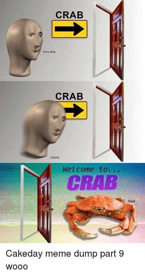 som: CRAB  CRAB  som  Welcome to...  CRAB  Cool Cakeday meme dump part 9 wooo