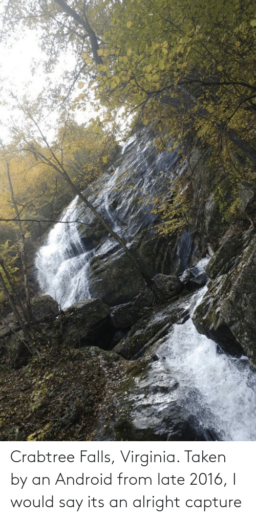 Android: Crabtree Falls, Virginia. Taken by an Android from late 2016, I would say its an alright capture