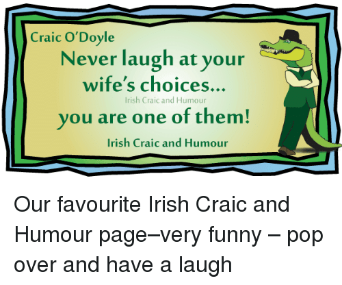 Never Laugh At Your Wifes Choices: Craic O Doyle  Never laugh at your  wife's choices.  Irish Craic and Humour  you are one of them!  Irish Craic and Humour Our favourite Irish Craic and Humour page–very funny – pop over and have a laugh
