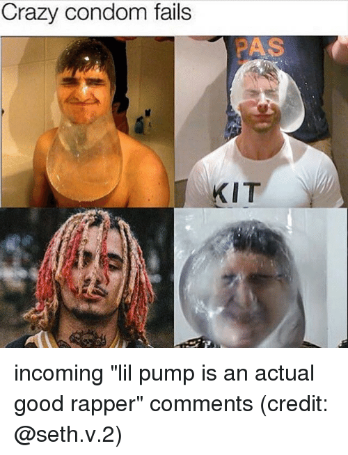 "Condom Fails: Crazy condom fails  PAS  KIT incoming ""lil pump is an actual good rapper"" comments (credit: @seth.v.2)"