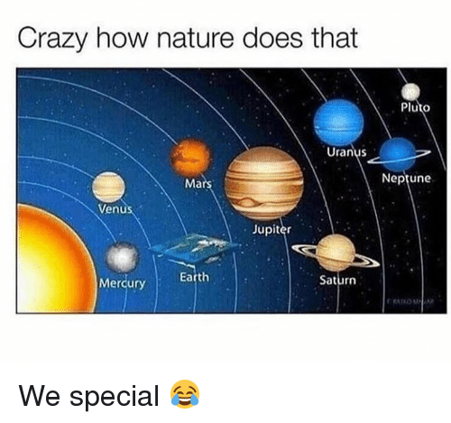 Crazy, Memes, and Earth: Crazy how nature does that  Pluto  Uranus  Mars  Neptune  Venus  Jupiter  Saturn  Mercury Earth We special 😂