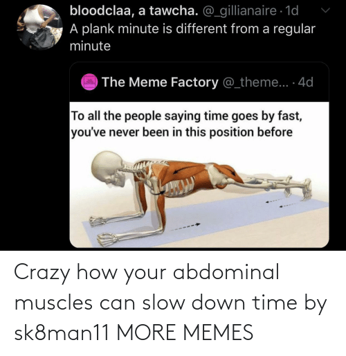 crazy: Crazy how your abdominal muscles can slow down time by sk8man11 MORE MEMES