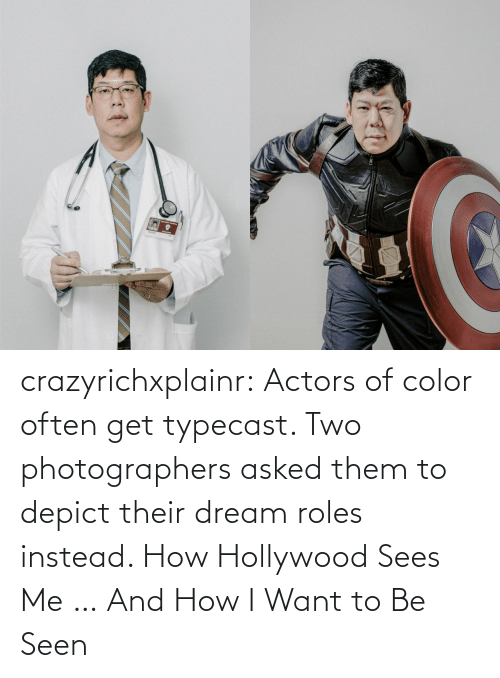 their: crazyrichxplainr:   Actors of color often get typecast. Two photographers asked them to depict their dream roles instead.  How Hollywood Sees Me … And How I Want to Be Seen
