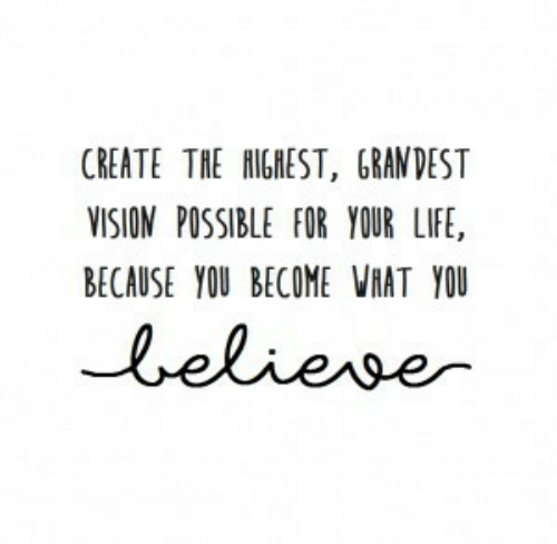 Life, Vision, and Create: CREATE THE HIGHEST, GRANDEST  VISION POSSIBLE FOR YOUR LIFE,  BECAUSE YOU BECOME VAT YOU  leliese