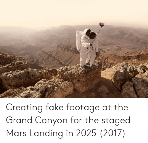 Fake, Mars, and Grand: Creating fake footage at the Grand Canyon for the staged Mars Landing in 2025 (2017)