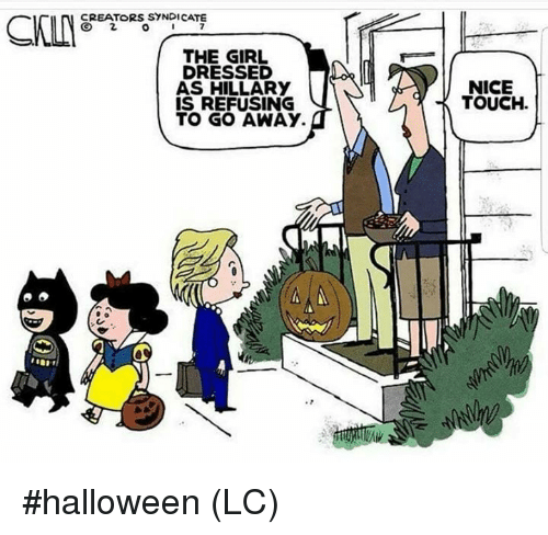 syndicate: CREATORS SYNDICATE  THE GIRL  DRESSED  AS HILLARY  IS REFUSING  TO GO AWAY.  NICE  TOUCH. #halloween (LC)