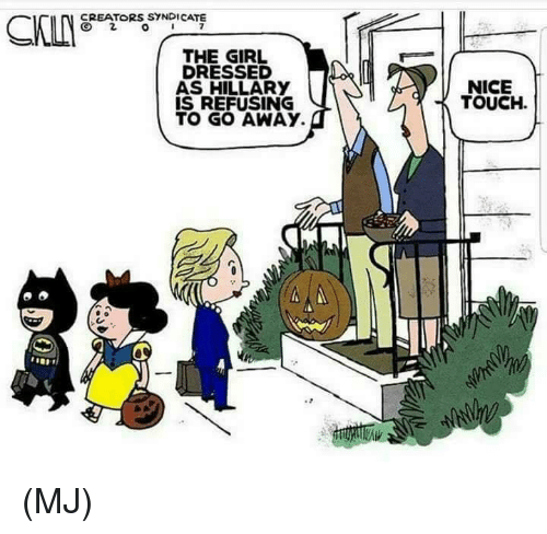 syndicate: CREATORS SYNDICATE  THE GIRL  DRESSED  AS HILLARY  IS REFUSING  TO GO AWAY.  NICE  TOUCH. (MJ)