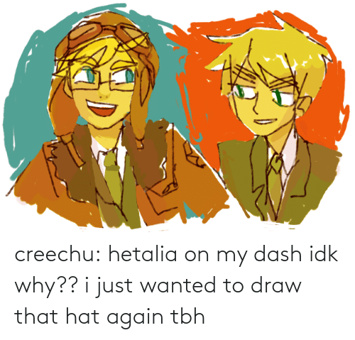 dash: creechu:  hetalia on my dash idk why?? i just wanted to draw that hat again tbh
