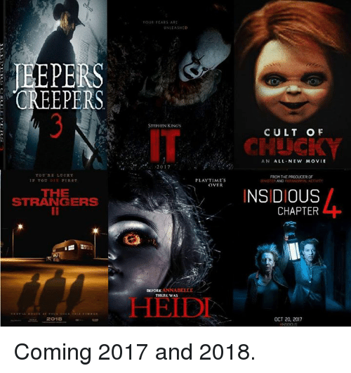 creepers: CREEPERS  THE  STRANGERS  2018  TOUI FEARS ART  UNLEASHED  STEPHEN KING's  2017  PLAYTIME's  OVER  THLRL WAS  CULT OF  AN ALL NEW MOVIE  FROM THE PRODUCER OF  INSIDIOUS  CHAPTER  OCT 20, 2017 Coming 2017 and 2018.