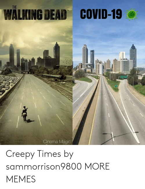 Creepy: Creepy Times by sammorrison9800 MORE MEMES