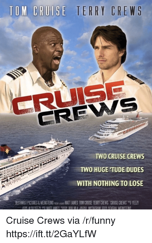 """Funny, Terry Crews, and Yeezy: CREWS  TWO CRUISE CREWS  TWO HUGE TUDE DUDES  WITH NOTHING TO LOSE  BESHMİST PICTURES & WEINSTEINSm跏iAwMATIAMES TOM CRU-SE TERRY CREWS-CRUISE CREWS""""F YEEZY Cruise Crews via /r/funny https://ift.tt/2GaYLfW"""