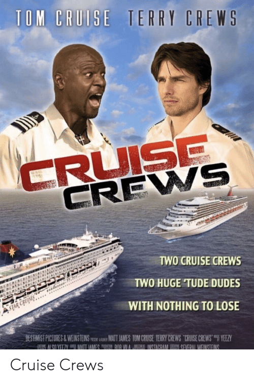 """Terry Crews, Yeezy, and Cruise: CREWS  TWO CRUISE CREWS  TWO HUGE TUDE DUDES  WITH NOTHING TO LOSE  BESRMİST PICTURES & WEIN STEINSm跏iAwMATIAMES TOM CRU-SE TERRY CREWS-CRUISE CREWS""""F YEEZY Cruise Crews"""