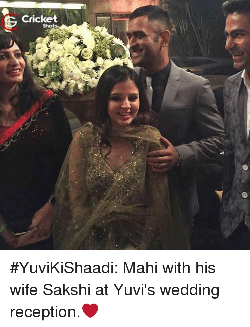 sakshi: Cricket  G #YuviKiShaadi: Mahi with his wife Sakshi at Yuvi's wedding reception.❤️