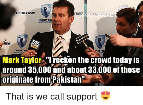 """Reckonize: CRICKET NSW  NSW  NSW  Mark Taylor  reckon the crowd today is  around 35,000 and about 33,000 ofthose  originate from Pakistan"""" That is we call support 😍"""