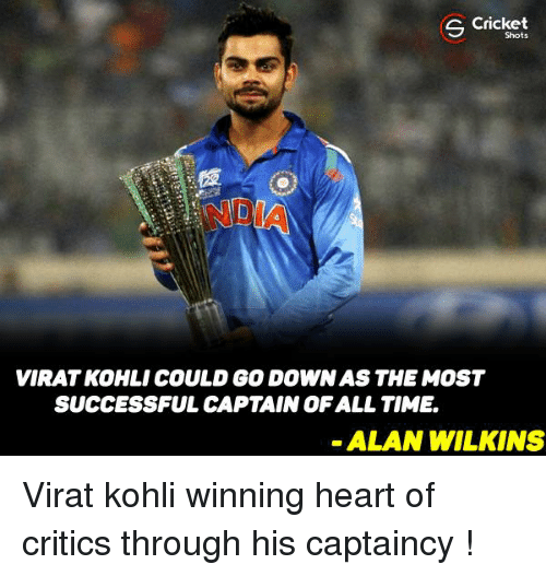 Wilkins: Cricket  S Shots  VIRATKOHLI COULD GO DOWN AS THE MOST  SUCCESSFUL CAPTAIN OF ALL TIME  ALAN WILKINS Virat kohli winning heart of critics through his captaincy !