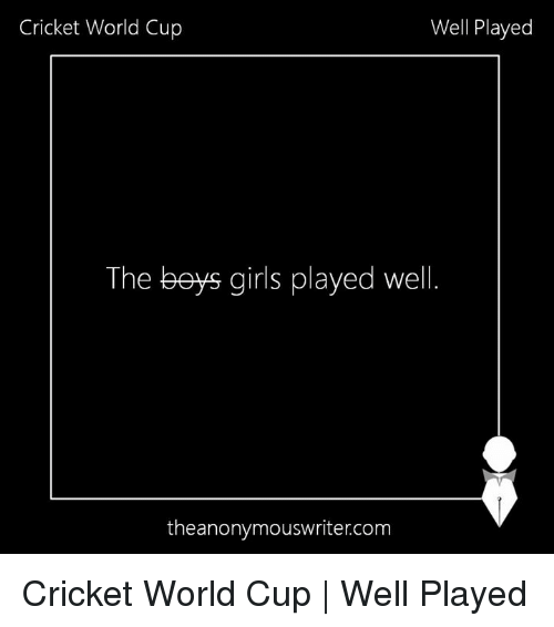 cricket world cup: Cricket World Cup  Well Played  The beys girls played well  theanonymouswriter.com Cricket World Cup | Well Played