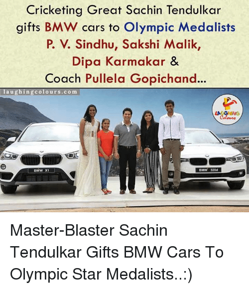 sakshi: Cricketing Great Sachin Tendulkar  gifts BMW cars to Olympic Medalists  P. Sindhu, Sakshi Malik,  Dipa Karmakar &  Coach Pullela Gopichand...  laughing colours .com  BMW 320d  BMW X1 Master-Blaster Sachin Tendulkar Gifts BMW Cars To Olympic Star Medalists..:)