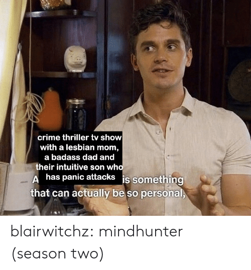 panic: crime thriller tv show  with a lesbian mom,  a badass dad and  their intuitive son who  Ahas panic attacks is something  that can actually be so personal blairwitchz: mindhunter (season two)
