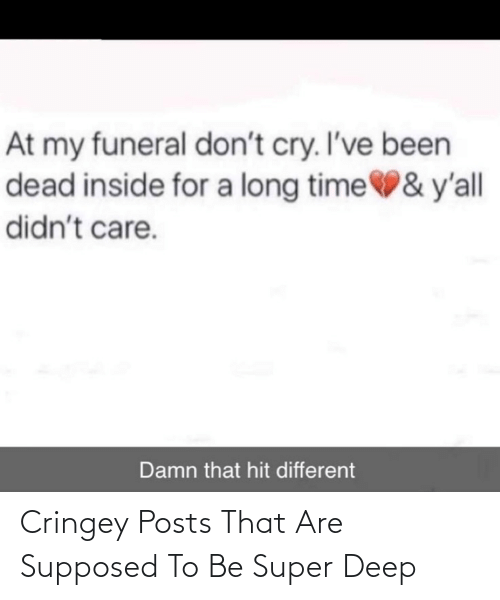Posts: Cringey Posts That Are Supposed To Be Super Deep