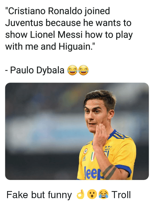 "Cristiano Ronaldo, Fake, and Funny: ""Cristiano Ronaldo joined  Juventus because he wants to  show Lionel Messi how to play  with me and Higuain.""  Paulo Dybala  ее Fake but funny 👌😮😂 Troll"