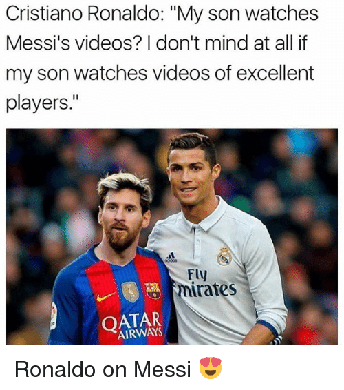 "qatar airways: Cristiano Ronaldo: ""My son watches  Messi's videos? I don't mind at allif  my son watches videos of excellent  players.""  dd0s  Fly  rates  QATAR  AIRWAYS Ronaldo on Messi 😍"