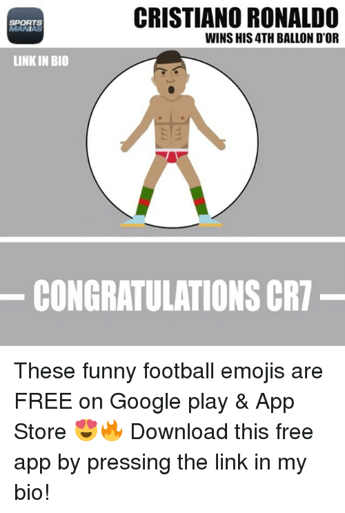 funny football: CRISTIANO RONALDO  SPORTS  IMANIAS  WINS HIS4TH BALLON D'OR  LINKIN BIO  CONGRATULATIONS CRT These funny football emojis are FREE on Google play & App Store 😍🔥 Download this free app by pressing the link in my bio!