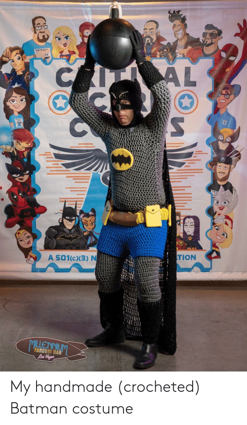 Batman: CRITICAL  CA  AL  A 501(c)(3) N  TION  FANDOM BAR  Las Vegas  WNINNG TIL My handmade (crocheted) Batman costume