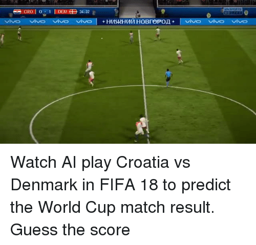 Dank, Fifa, and World Cup: CRO | 0.. 1 1 DEN  34:32  vivo vivo vivo vivo l +нажнии новгород + l vivo viv vivo  VIVO VIVO Watch AI play Croatia vs Denmark in FIFA 18 to predict the World Cup match result. Guess the score